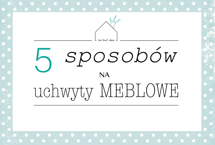 5-sposobow-na-uchwyty-meblowe